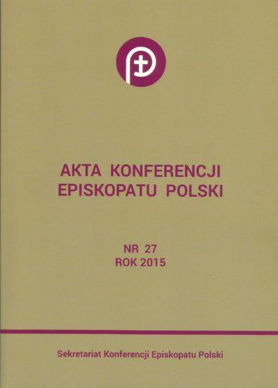 Akta Konferencji Episkopatu Polski nr 27 ROK 2015