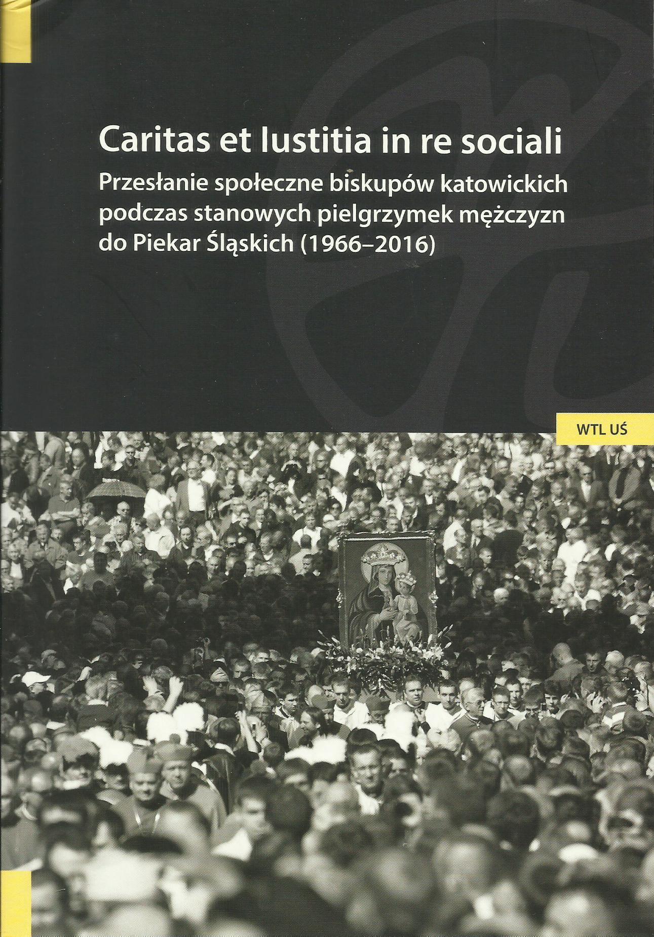 Caritas et Iustitia in re sociali. Przesłanie społeczne biskupów katowickich podczas stanowych pielgrzymek mężczyzn do Piekar Śląskich (1966-2016)