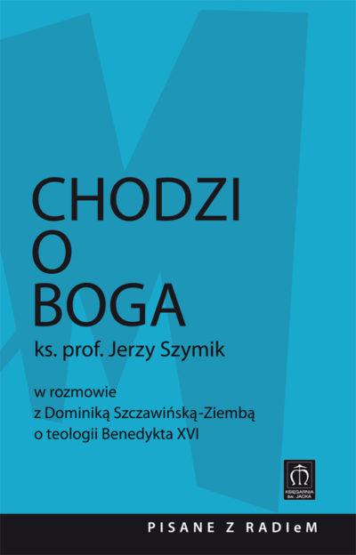 Chodzi o Boga. Ks. prof. Jerzy Szymik w rozmowie o teologii Benedykta XVI