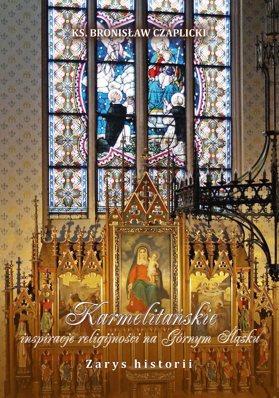 Karmelitańskie inspiracje religijności na Górnym Śląsku. Zarys historii