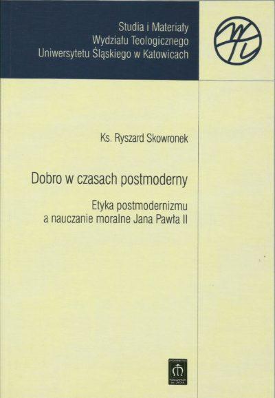 Dobro w czasach postmoderny.Etyka postmodernizmu a nauczanie moralne Jana Pawła II
