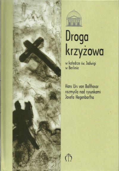 Droga krzyżowa. Hans Urs von Balthasar rozmyśla nad rysunkami Josefa Hegenbartha