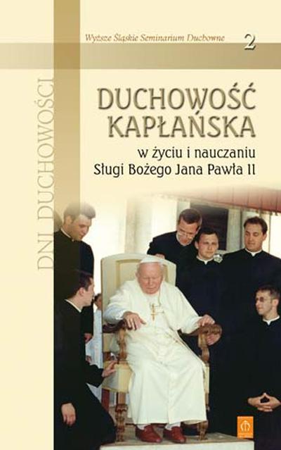 Duchowość kapłańska w życiu i nauczaniu Sługi Bożego Jana Pawła II