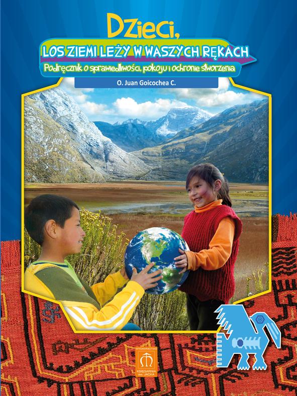Dzieci, los ziemi leży w waszych rękach. Podręcznik o sprawiedliwości, pokoju i ochronie stworzenia.