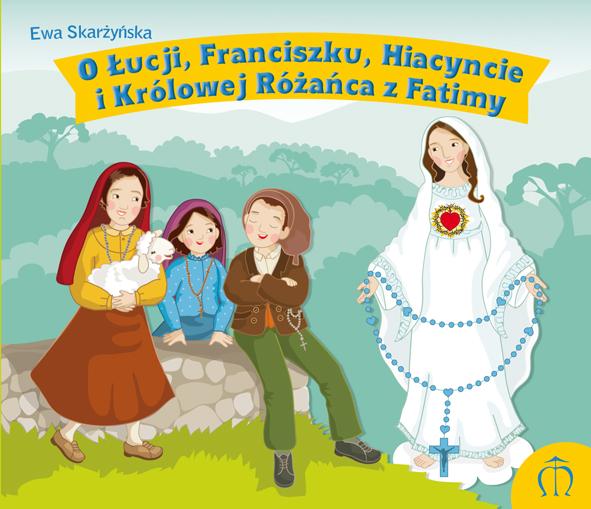 O Łucji, Franciszku, Hiacyncie i Królowej Różańca z Fatimy