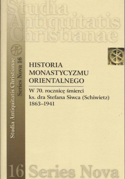 Historia monastycyzmu orientalnego. W 70. rocznicę śmierci ks. dra Stefana Siwca (Schiwietz) 1863-1941