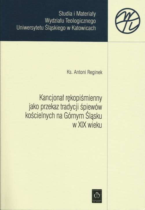 Kancjonał rękopiśmienny jako przekaz tradycji śpiewów kościelnych na Górnym Śląsku w XIX wieku