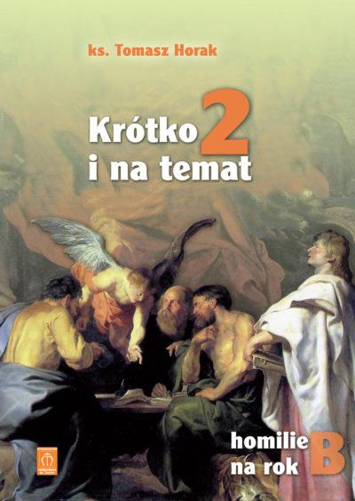 Krótko i na temat Homilie na rok B cz.2 Ks. Tomasz Horak