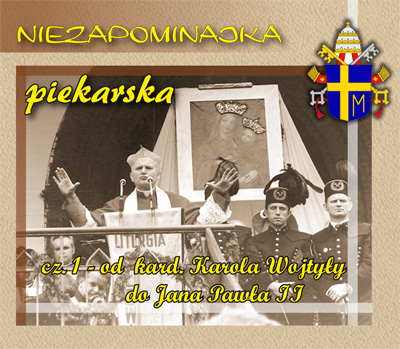 Niezapominajka piekarska cz. 1 - od kard. Karola Wojtyły do Jana Pawła II