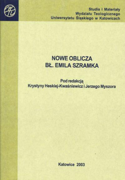Nowe oblicza bł. Emila Szramka. Pod redakcją Krystyny  Heskiej-Kwaśniewicz i Jerzego Myszora