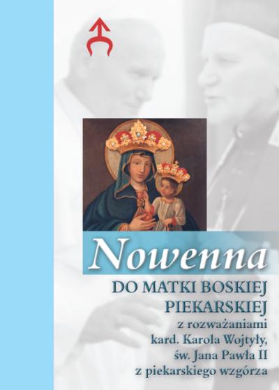 Nowenna do Matki Boskiej Piekarskiej z rozważaniami kard. Karola Wojtyły, świętego Jana Pawła II z piekarskiego wzgórza