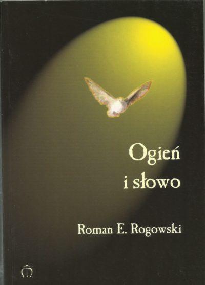 Ogień i słowo. Roman E. Rogowski