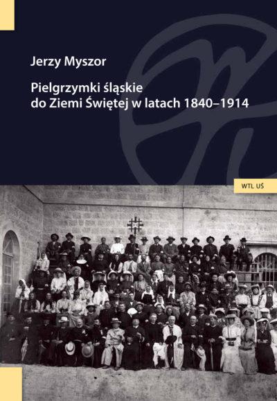 Pielgrzymki śląskie do Ziemi Świętej w latach 1840-1914