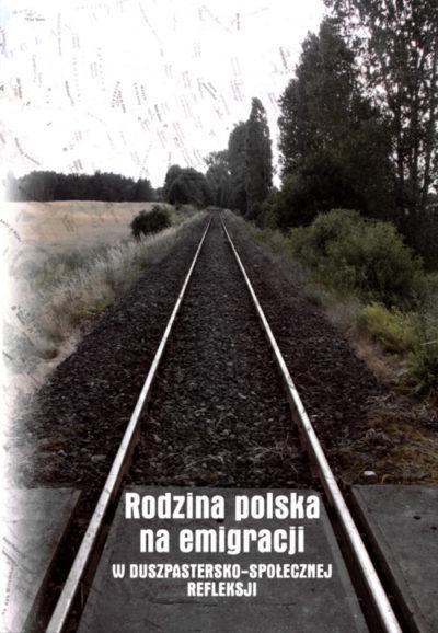 Rodzina polska na emigracji w duszpastersko-społecznej refleksji