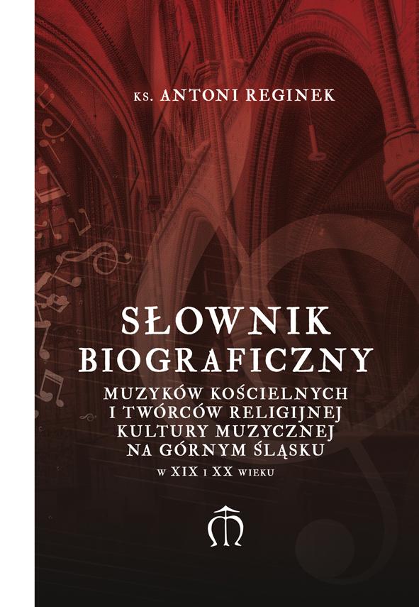 Słownik biograficzny muzyków kościelnych i twórców kultury muzycznej na Górnym Śląsku w XIX i XX wieku