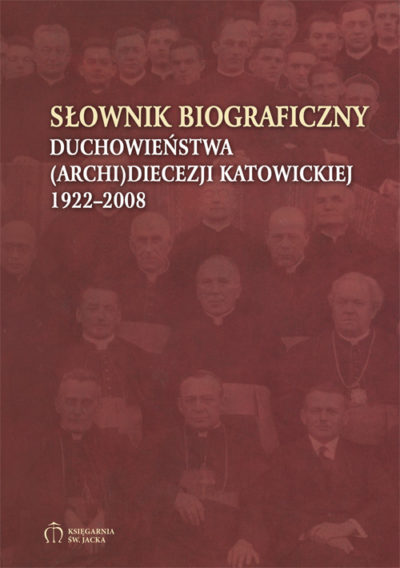 Słownik biograficzny duchowieństwa (archi)diecezji katowickiej 1922-2008