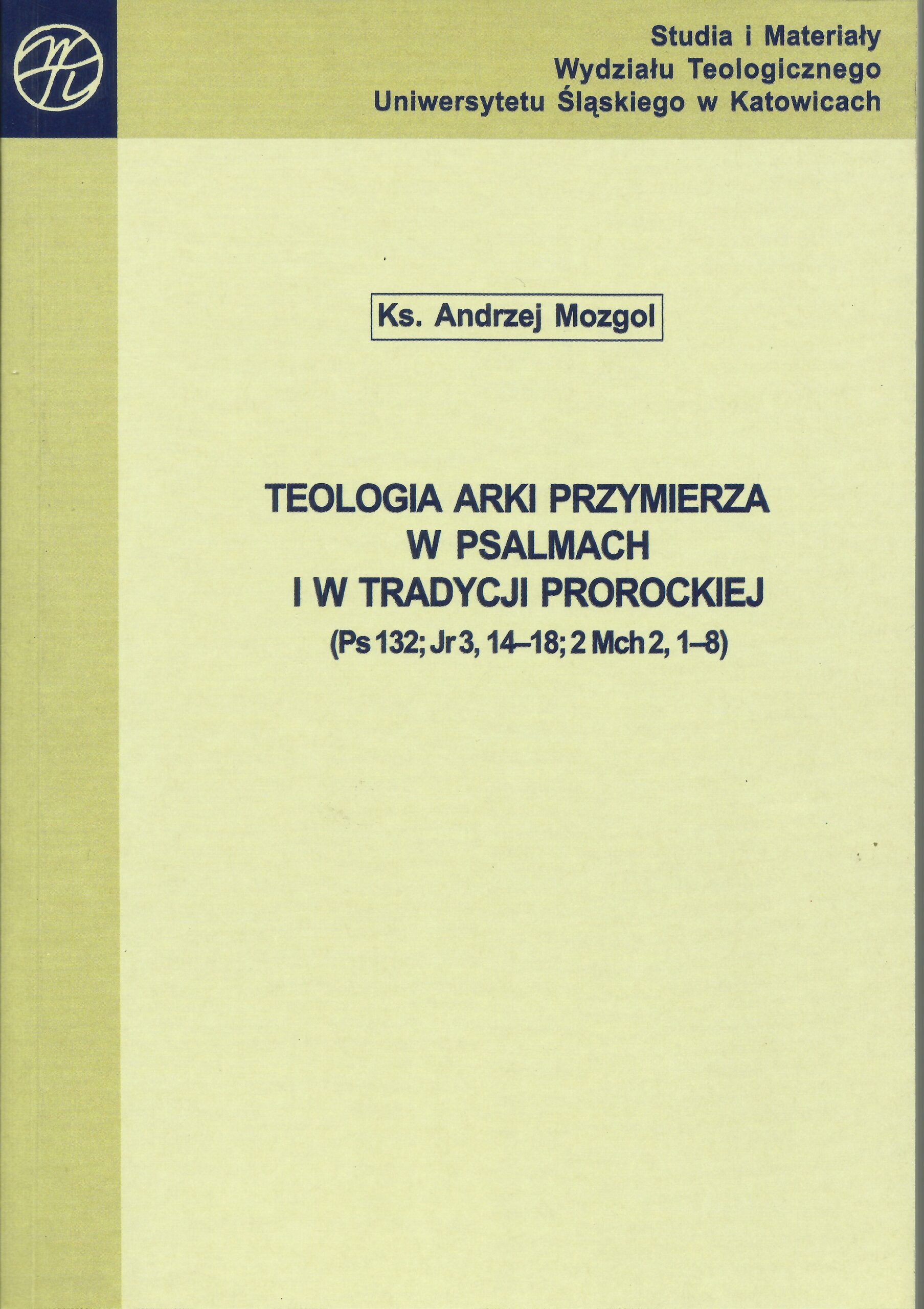 Teologia Arki Przymierza w Psalmach i w tradycji prorockiej (Ps 132; Jr 3, 14-18; 2 Mch2, 1-8)