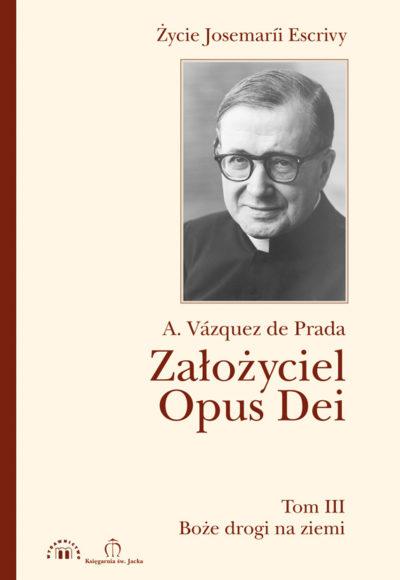 Założyciel Opus Dei. Życie Josemaríi Escrivy T. III