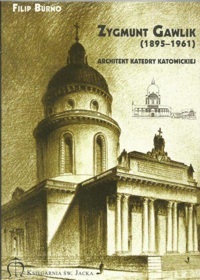 Zygmunt Gawlik (1895-1961). Architekt katedry katowickiej.