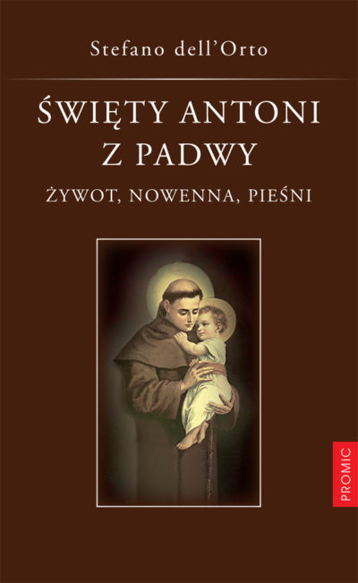 Święty Antoni z Padwy. Żywot, nowenna, pieśni