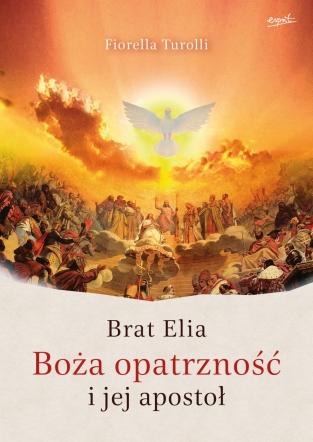 Boża opatrzność i jej apostoł. Brat Elia.