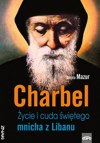 Charbel. Życie i cuda świętego mnicha z Libanu.