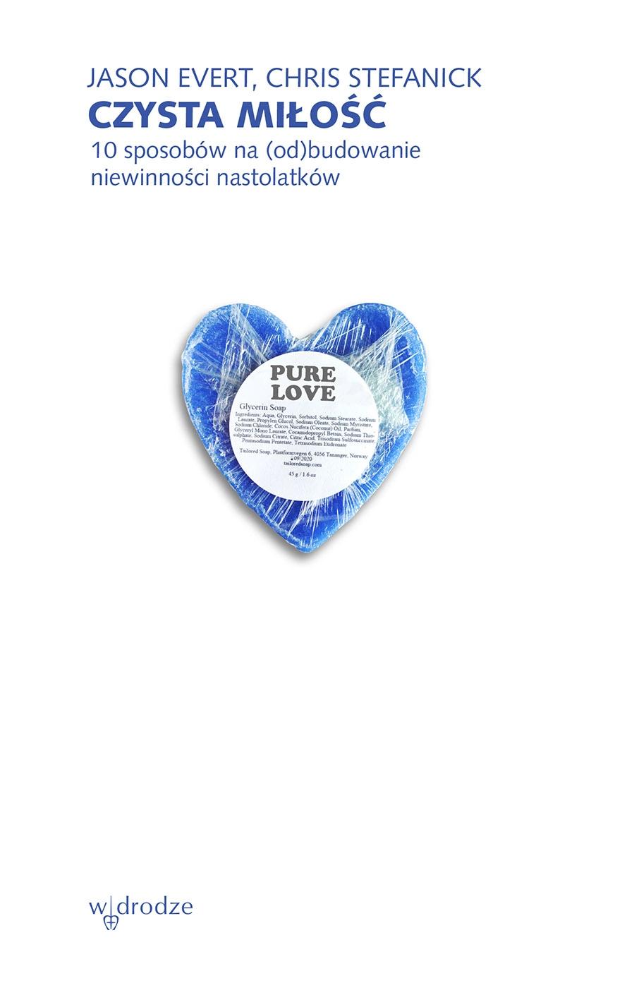 Czysta miłość. 10 sposobów na (od)budowanie niewinności nastolatków