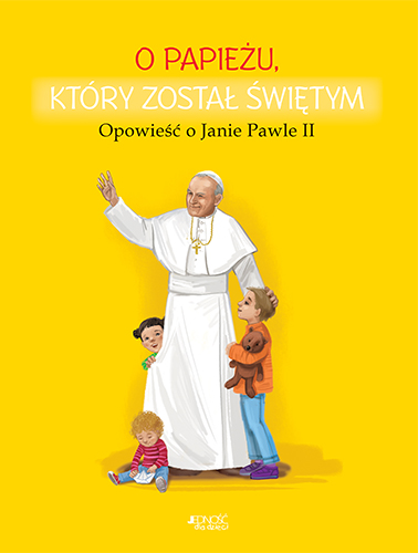 O papieżu, który został świętym. Opowieść o Janie Pawle II