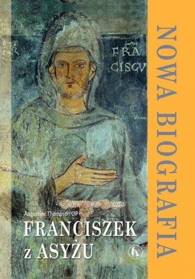 Franciszek z Asyżu. Nowa biografia
