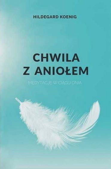 Chwila z aniołem. Medytacje w ciągu dnia