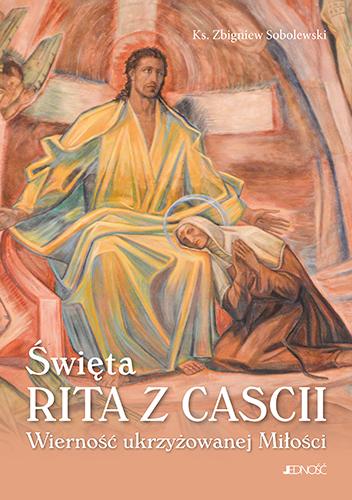 Święta Rita z Cascii. Wierność ukrzyżowanej Miłości