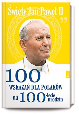 Św. Jana Pawła II 100 wskazań na 100lecie urodzin.