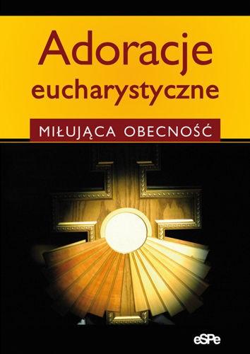 Adoracje eucharystyczne. Miłująca Obecność.