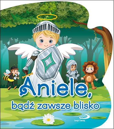 Aniele, bądź zawsze blisko.