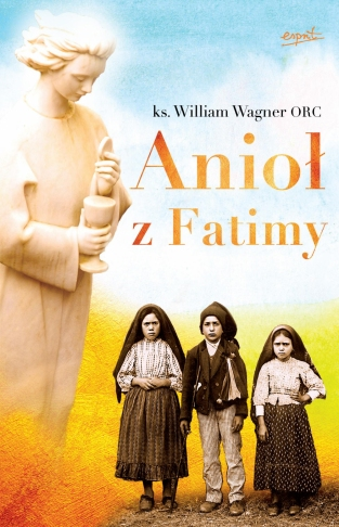 Anioł z Fatimy. Wielka tajemnica fatimskiego anioła.
