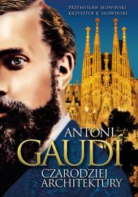 Antonio Gaudi. Czarodziej architektury.