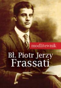 Bł. Piotr Jerzy Frassati. Modlitewnik