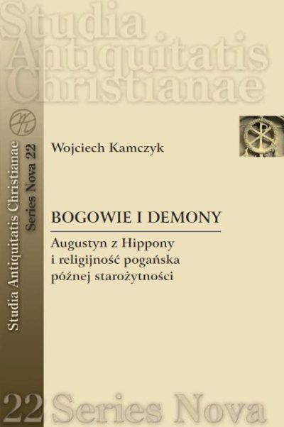 Bogowie i demony. Augustyn z Hippony i religijność pogańska późnej starożytności
