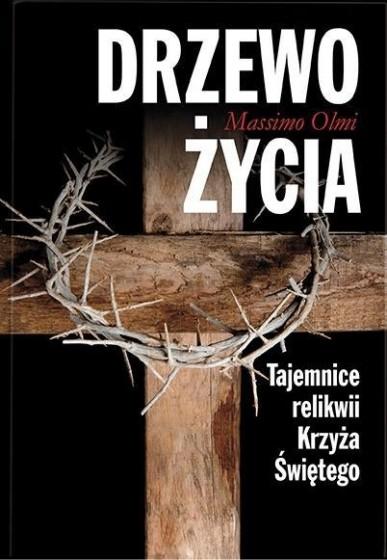 Drzewo życia. Tajemnice relikwii Krzyża Świętego.