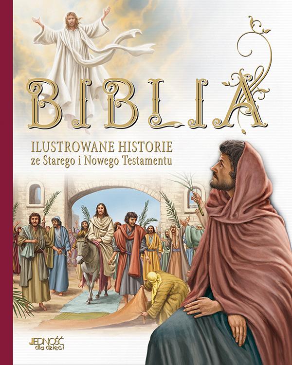 Biblia. Ilustrowane historie ze Starego i Nowego Testamentu