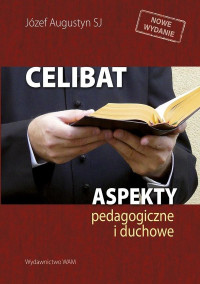 Celibat. Aspekty pedagogiczne i duchowe.