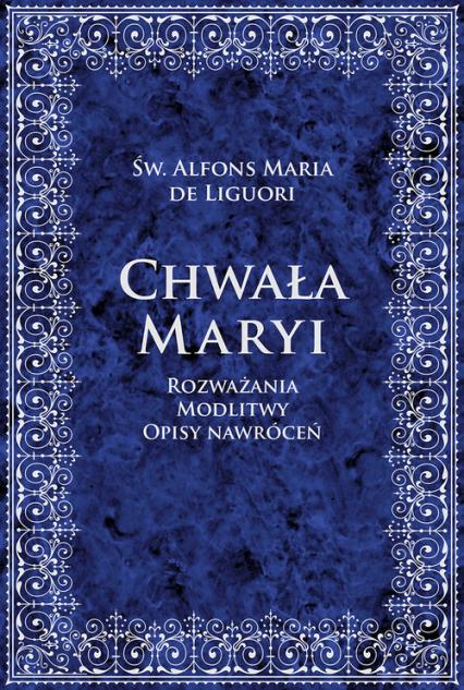 Chwała Maryi Rozważania, modlitwy, opisy nawróceń