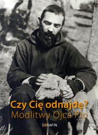 Czy Cię odnajdę? Modlitwy Ojca Pio.