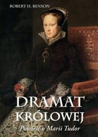 Dramat królowej. Powieść o Marii Tudor