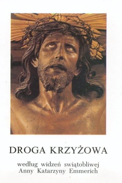 Droga Krzyżowa według widzeń świątobliwej Anny Katarzyny Emmerich