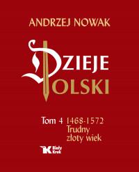 Dzieje Polski. Tom 4. 1468-1572. Trudny złoty wiek