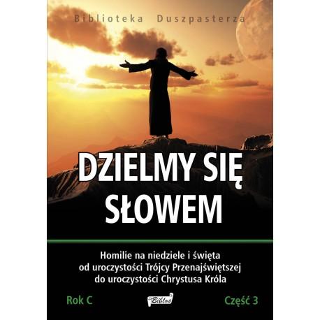 Dzielmy się Słowem. Rok C, cz. 3 Homilie na niedziele i święta.