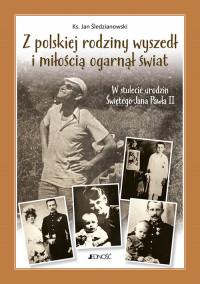 Z polskiej rodziny wyszedł i miłością ogarnął świat. w stulecie urodzin Świętego Jana Pawła II