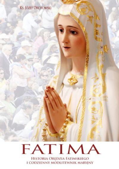 Fatima – historia orędzia fatimskiego i codzienny modlitewnik maryjny