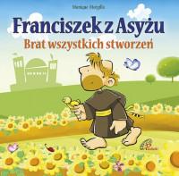 Franciszek z Asyżu. Brat wszystkich stworzeń